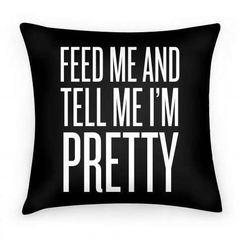 Feed Me And Tell Me I'm Pretty with this cute pillow design.