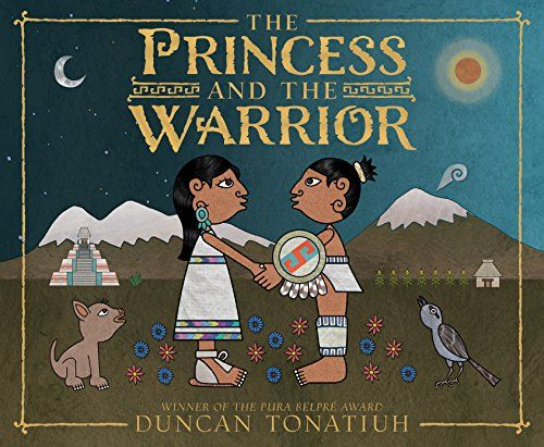 The Princess and The Warrior by Duncan Tonatiuh; Classic Mexican Folktale; Hispanic Picture Book for Elementary School children, aged 6 to 10