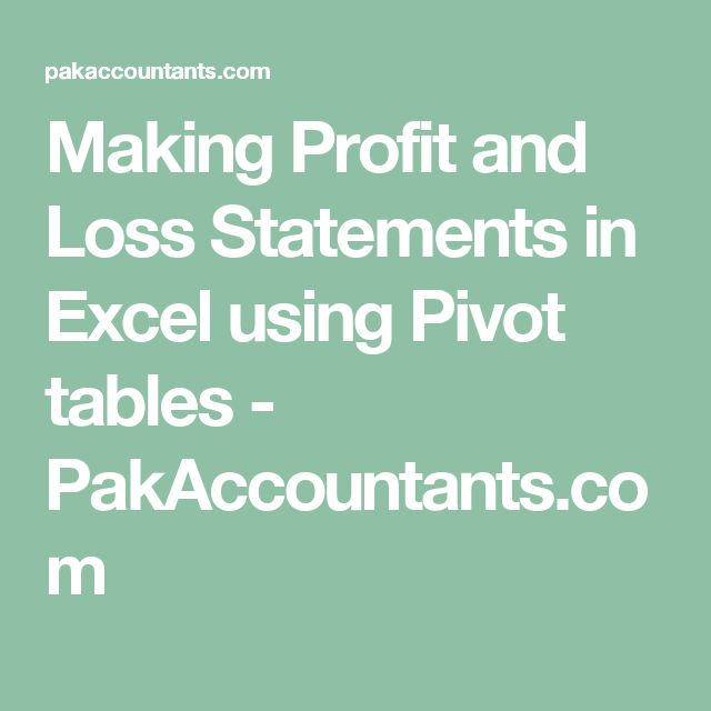 Making Profit and Loss Statements in Excel using Pivot tables - PakAccountants.com