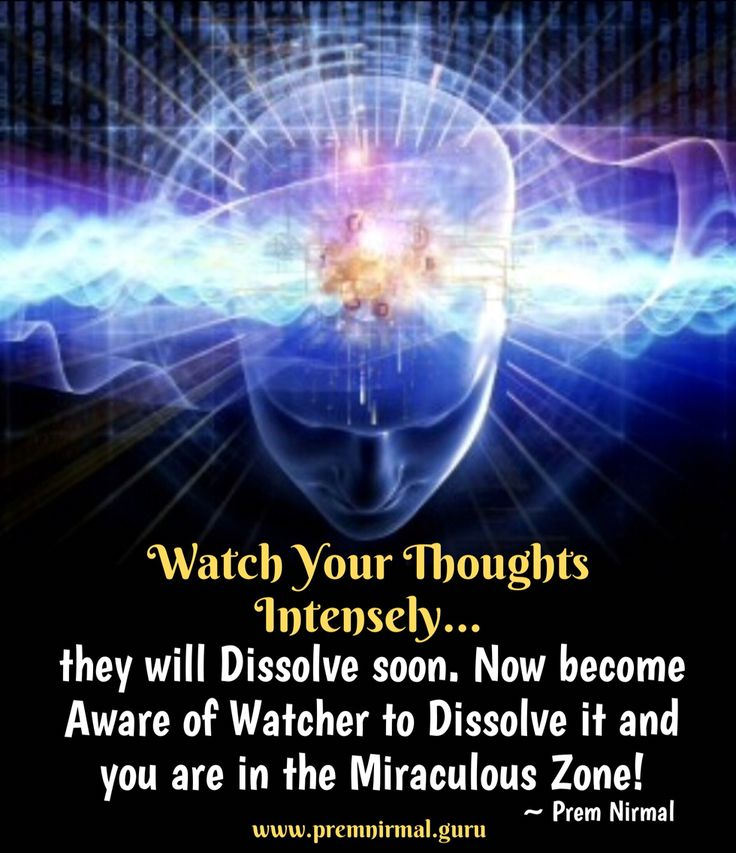 Watch Your Thoughts Intensely... they will Dissolve soon. Now become Aware of Watcher to Dissolve it and you are in the Miraculous Zone! ~ Prem Nirmal  www.premnirmal.guru
