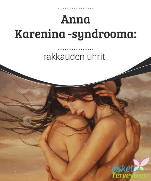 Anna Karenina -syndrooma: rakkauden uhrit  Jotta suhde voisi olla terve, on hyvin tärkeää pitää mielessä, että jokainen ihminen on jo yksinään täysi henkilö, vaikka kumppanisi voikin tuoda sinulle täydennystä. Jos suhde loppuu, ei tämä tarkoita sitä, että ihminen jäisi vajaavaiseksi.