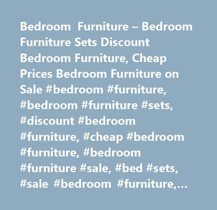 Bedroom Furniture U2013 Bedroom Furniture Sets Discount Bedroom Furniture, Cheap  Prices Bedroom Furniture On Sale