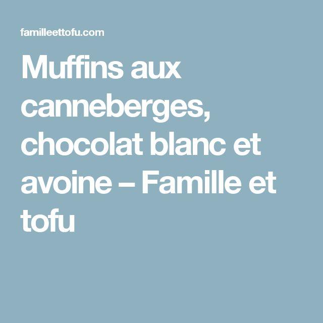 Muffins aux canneberges, chocolat blanc et avoine – Famille et tofu