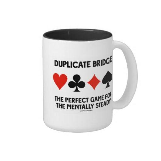 "Duplicate Bridge Perfect Game For Mentally Steady Two-Tone Coffee Mug #duplicatebridge #perfectgame #mentallysteady #fourcardsuits #bridgegame #humor #saying #wordsandunwords #bridgeplayers #funny Here's a mug featuring the four card suits along with the following funny duplicate bridge saying: ""Duplicate Bridge The Perfect Game For The Mentally Steady""."