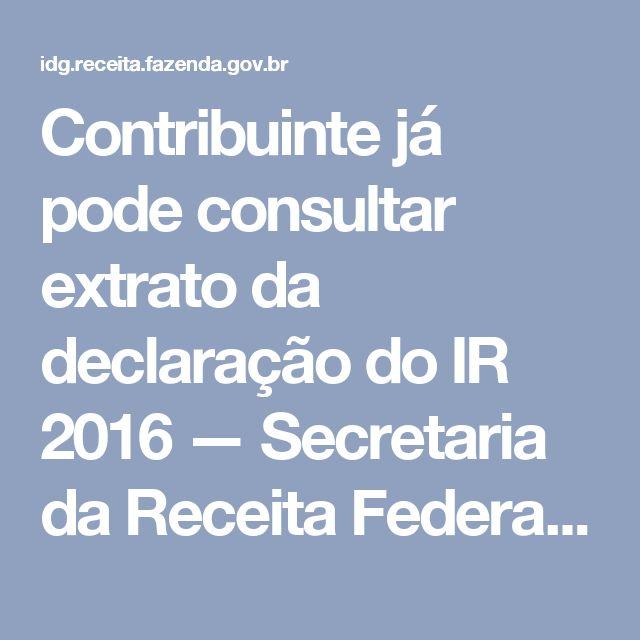 Contribuinte já pode consultar extrato da declaração do IR 2016 — Secretaria da Receita Federal do Brasil