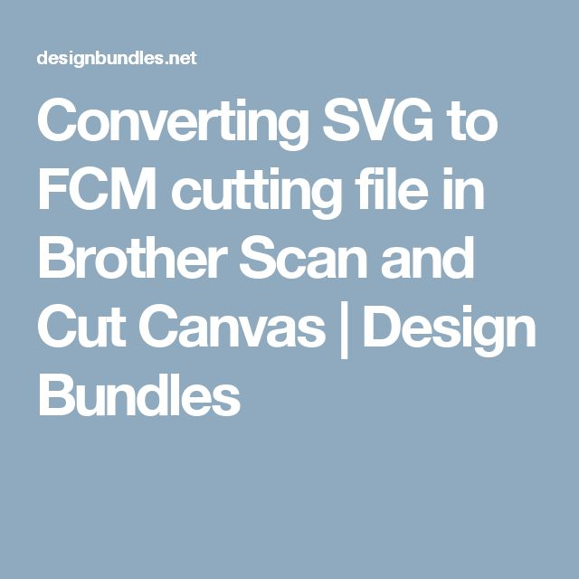 Converting SVG to FCM cutting file in Brother Scan and Cut Canvas | Design Bundles