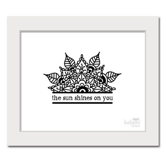 ART PRINT The Sun Shines on You - black and white poster, inspirational art print, positive wall art, henna art, mehndi art, printable art
