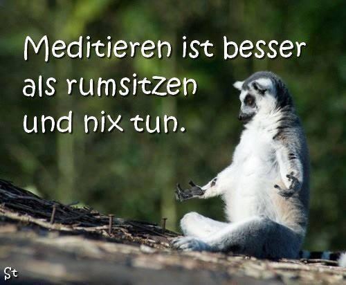 """""""Meditieren ist besser als rumsitzen und nix tun."""" * Zen * Meditation * Achtsamkeit * Zitate * deutsch *"""