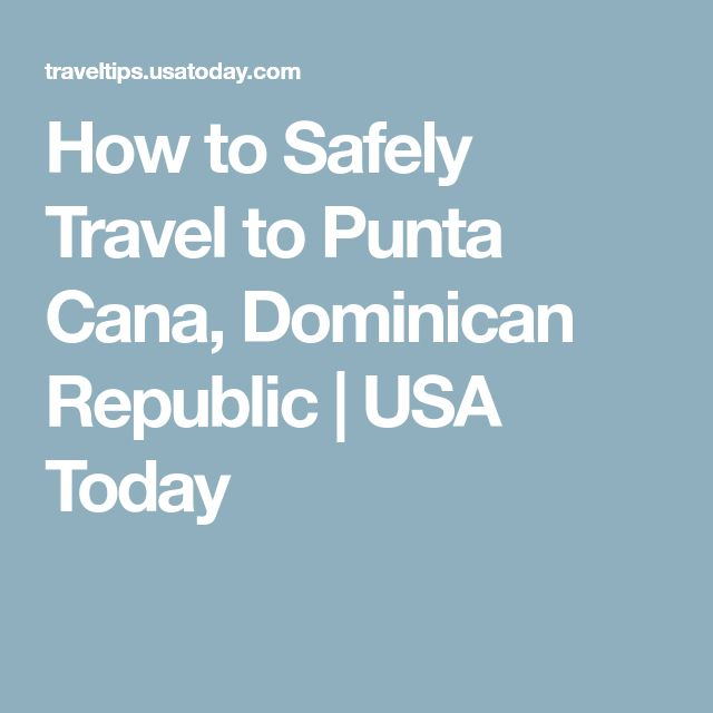 How to Safely Travel to Punta Cana, Dominican Republic   USA Today