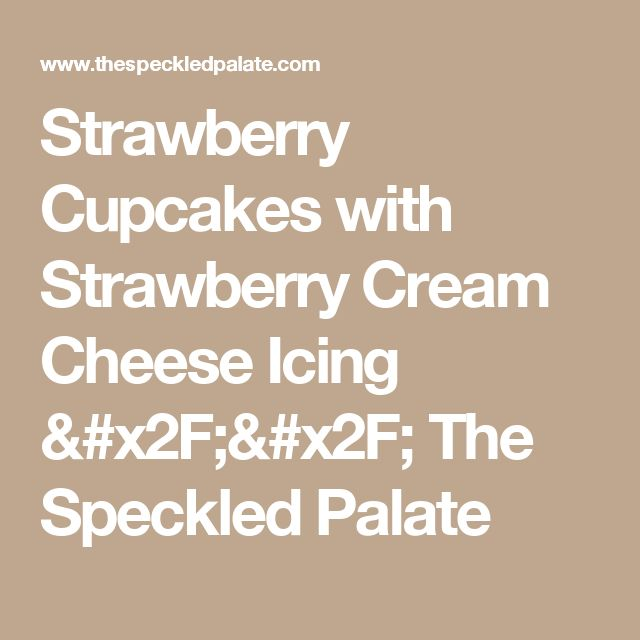 Strawberry Cupcakes with Strawberry Cream Cheese Icing // The Speckled Palate