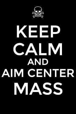 keep calm and aim center mass
