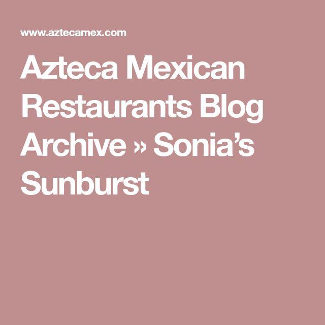 Azteca Mexican Restaurants Blog Archive » Sonia's Sunburst