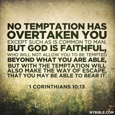 1 Corinthians 10:13 THAT WAY OF ESCAPE IS TO .... RENEW YOUR MIND DAILEY ... THE WORDS OF YOUR MOUTH, YOUR FAITH SPOKEN WILL STRENGTH YOU TO BOLDLY DECLARE THE VICTORY