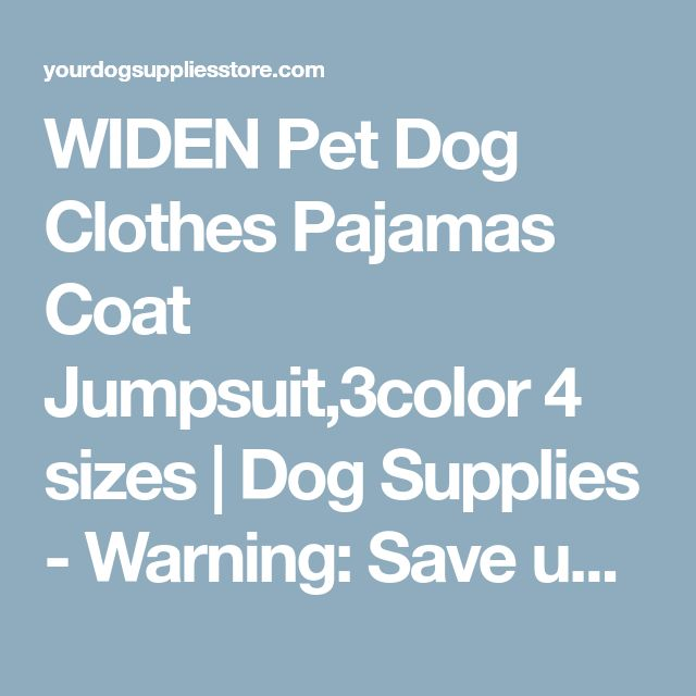 WIDEN Pet Dog Clothes Pajamas Coat Jumpsuit,3color 4 sizes   Dog Supplies - Warning: Save up to 87% on Dog Supplies and Dog Accessories at Our Online Pet Supply Shop
