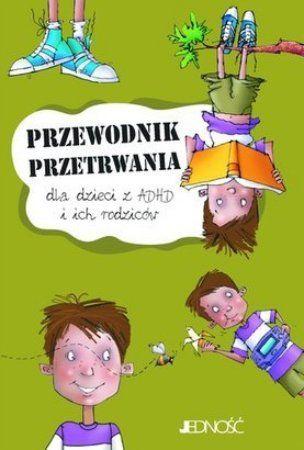 """John F. Taylor, """"Przewodnik przetrwania dla dzieci z ADHD i ich rodziców"""", przeł. z jęz, ang. Paulina Zaborek, Jedność, Kielce 2013. 118 stron"""