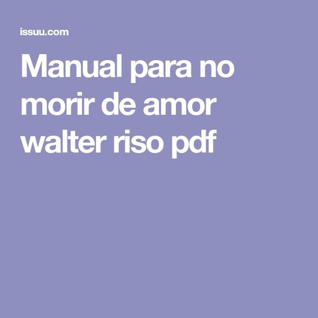 Manual para no morir de amor walter riso pdf