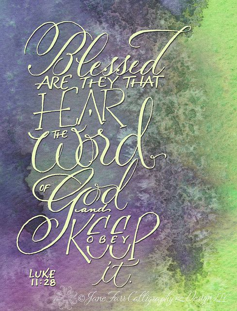 "But he said, ""Far more blessed are those who hear the word of God and obey it!"" Luke 11:28"