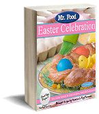Mr. Food Easter Celebration: 35 Excellent Easter Recipes Free eCookbook