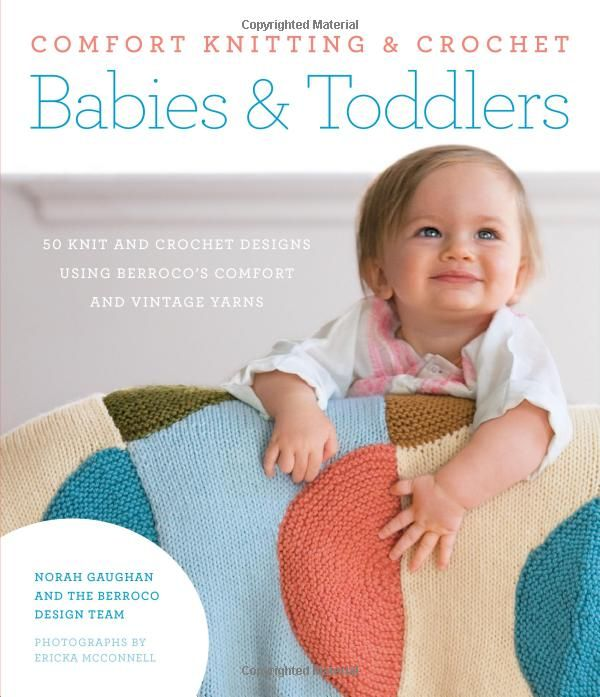 Comfort Knitting & Crochet: Babies & Toddlers: 50 knit and crochet designs using Berroco's Comfort and Vintage yarns: Norah Gaughan, Berroco Design Team: 0499991616688: Amazon.com: Books
