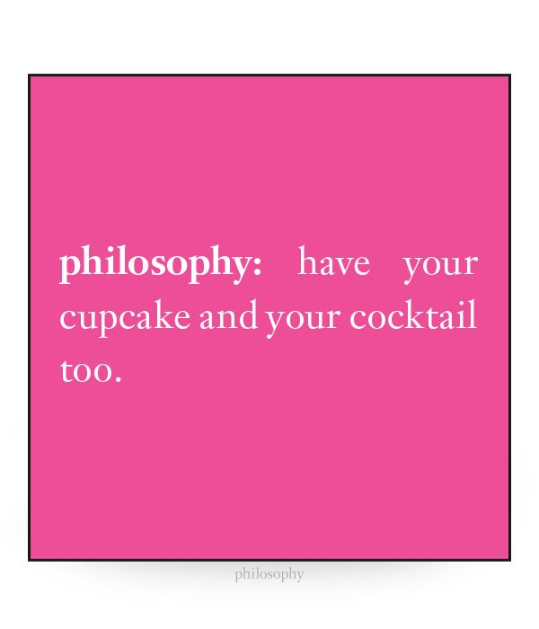 philosophy: have your cupcake and your cocktail too