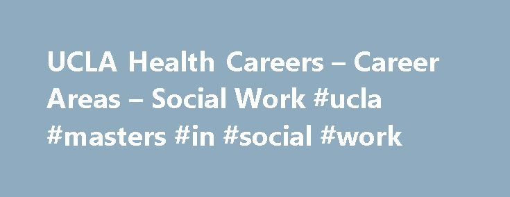 UCLA Health Careers – Career Areas – Social Work #ucla #masters #in #social #work http://new-jersey.remmont.com/ucla-health-careers-career-areas-social-work-ucla-masters-in-social-work/  # Social Work Help patients and families get the utmost care from our world-class institution. Build excellence into every patient experience. Social Workers at UCLA Health and David Geffen School of Medicine are fully integrated members of the care delivery team, collaborating across disciplines to ensure…