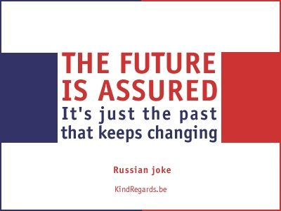 The future is assured. It's just the past that keeps changing.