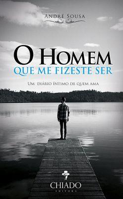 O Homem que me fizeste ser, de André Sousa (lançamento) - http://mymemoriesmyworld2014.blogspot.pt/2016/08/o-homem-que-me-fizeste-ser-de-andre.html
