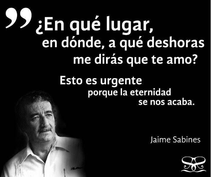 Jaime Sabines Poeta y Politico Mexicano, considerado como uno de los grandes poetas del siglo XX. En lo particular me encanta,  muchos de sus poemas son muy bellos.