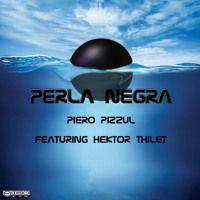 Perla Negra - by Piero Pizzul  Feat. Hektor Thilet by Piero Pizzul on SoundCloud