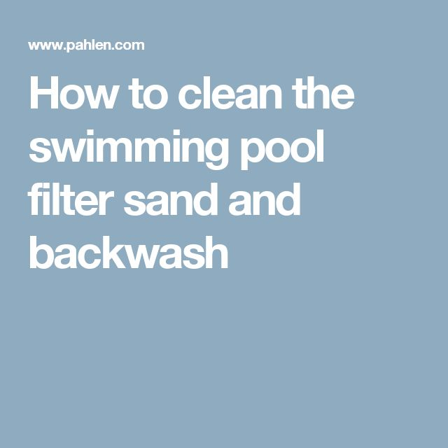 How to clean the swimming pool filter sand and backwash