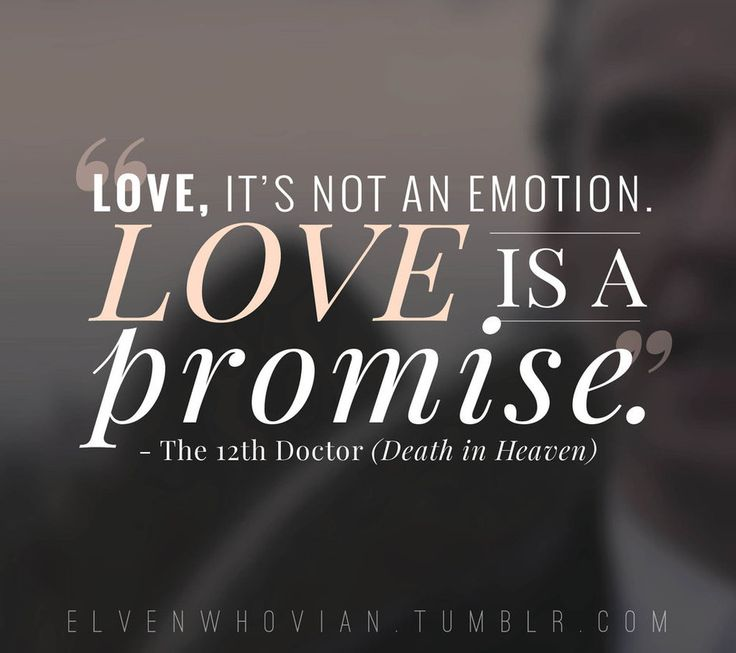 """Love, it's not an emotion. Love is a promise."" (from Death in Heaven - Quote 4 by ElvenWhovian on deviantART)"