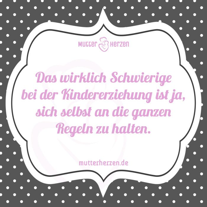 Mehr Lustige Sprüche Auf: Www.mutterherzen.de #erziehung #kindererziehung  #regeln