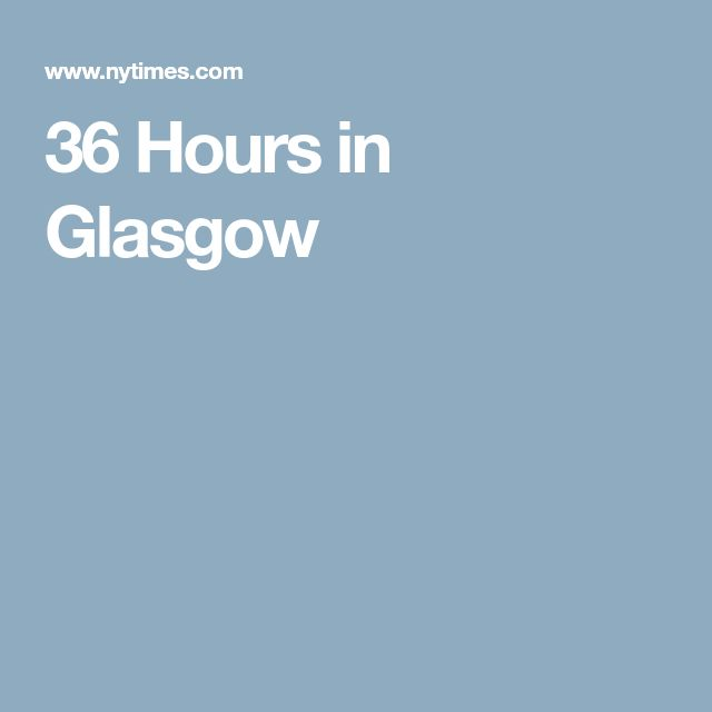 36 Hours in Glasgow