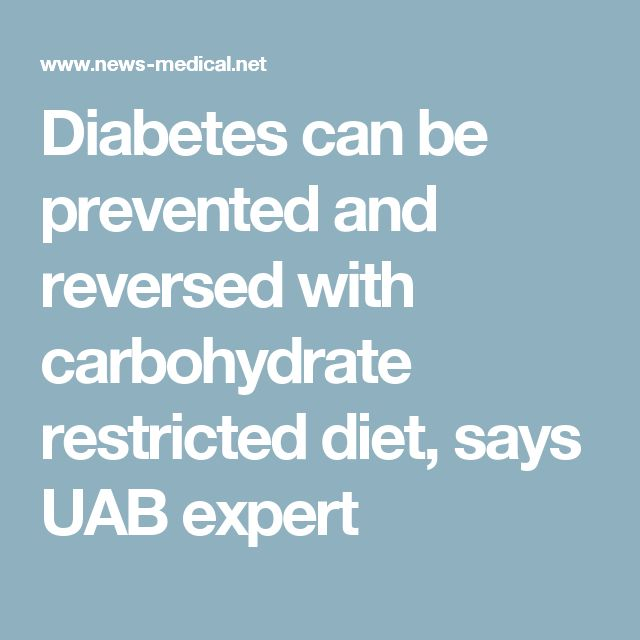 Diabetes can be prevented and reversed with carbohydrate restricted diet, says UAB expert