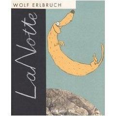 La notte - wolf erlbruch- premio andersen 2006 miglior libro 0-6anni - Di notte si sa, non succede niente, bisogna dormire. O almeno questo credono le persone grandi. Perché attraverso gli occhi di un bambino, o le illustrazioni di Elrbuch, si possono scoprire cose incredibili. Un viaggio alla scoperta di tutto ciò che la notte nasconde.