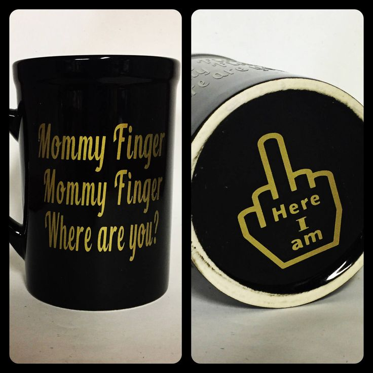 A personal favorite from my Etsy shop https://www.etsy.com/listing/470612683/mommy-finger-mug-mommy-finger-coffee-mug