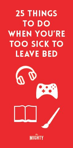 25 Things to Do When You're Too Sick to Leave Bed