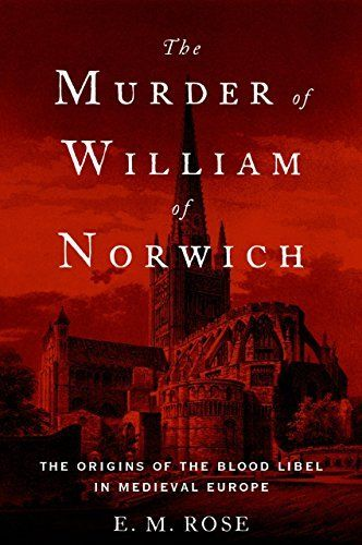 The Murder of William of Norwich: The Origins of the Blood Libel in Medieval Europe by E.M. Rose, http://www.amazon.co.uk/dp/B00WM0CXBA/ref=cm_sw_r_pi_dp_9g0Uvb1R2HBPA