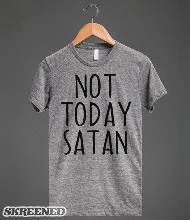 Not Today Satan | Not Today Satan, because there are better things to do, like sit on Tumblr. #Skreened
