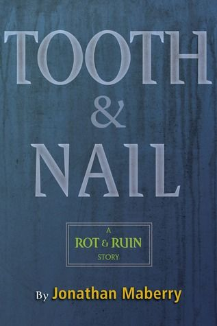 Tooth & Nail (Benny Imura, #3.5) by Jonathan Maberry