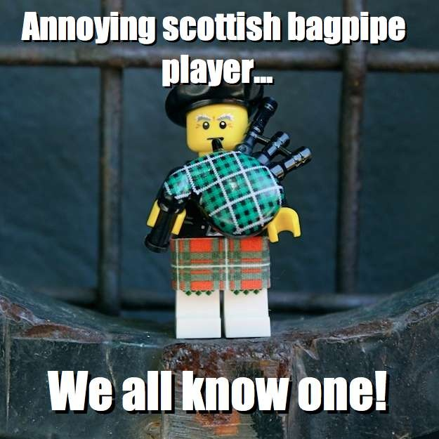 Annoying scottish bagpipe player... - We all know one! via brickmeme.com