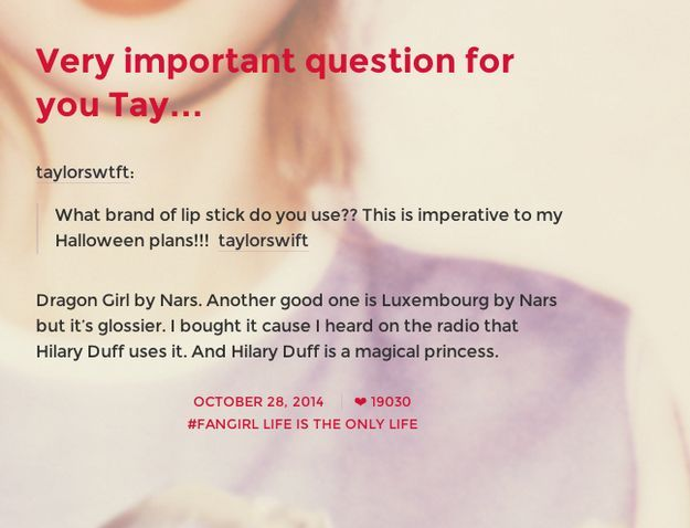 And even shares the details of her beauty products. | Taylor Swift's Comments To Her Fans On Tumblr Are Just Perfect: