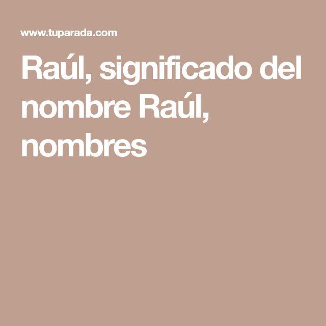 Raúl, significado del nombre Raúl, nombres