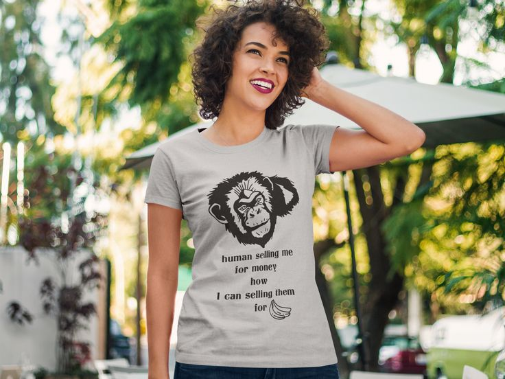 "My T - shirt on Teespring ""Human selling me for money how I can selling them for banana"""