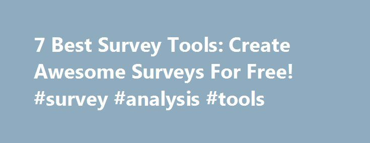 7 Best Survey Tools: Create Awesome Surveys For Free! #survey #analysis #tools http://jacksonville.remmont.com/7-best-survey-tools-create-awesome-surveys-for-free-survey-analysis-tools/  # 7 Best Survey Tools: Create Awesome Surveys For Free! By Megan Marrs | Mar 3, 2017 Online surveys are a great way to engage your audience and get feedback from them. You can use online surveys in any number of ways, including to find out what topics your readers want to learn more about: Get product…