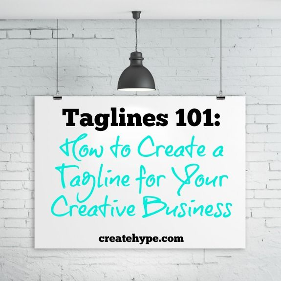 Taglines 101:  How to Create a Tagline for Your Creative Business - http://createhype.com/taglines-101-how-to-create-a-tagline/