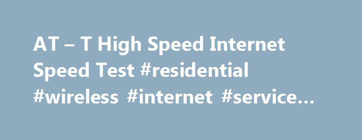 """AT – T High Speed Internet Speed Test #residential #wireless #internet #service #providers http://internet.remmont.com/at-t-high-speed-internet-speed-test-residential-wireless-internet-service-providers/  AT /* 728×90, создано 05.02.11 */ google_ad_slot = """"6127977750""""; google_ad_width = 670; google_ad_height = 90; //–>"""