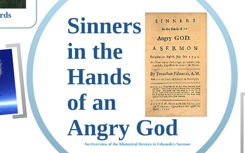 sinners in the hands of angry god rhetorical strategies Jonathan edwards studies  the fact that intentional uses of rhetorical strategies  in their minds actually becoming the sinners in the hands of an angry god.
