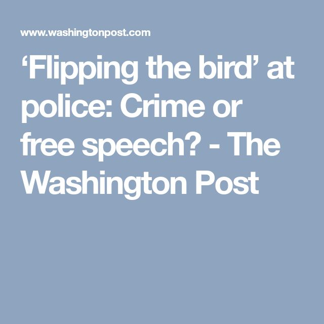 'Flipping the bird' at police: Crime or free speech? - The Washington Post