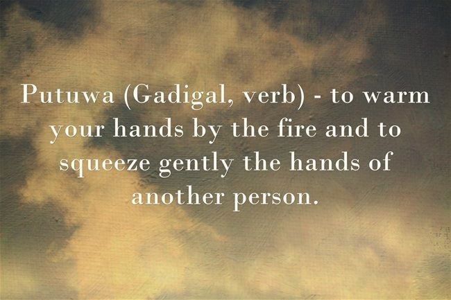 Gadigal, considered to be the first language spoken in the NSW area of Australia. I first found this beautiful word in Kate Grenville's book The Lieutenant and felt the need to share it.